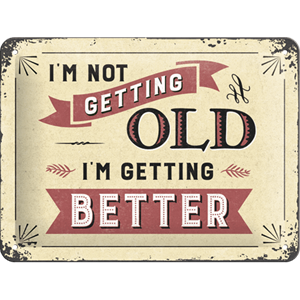 Retro Skilt 15x20cm - I'm not getting old-I'm getting better